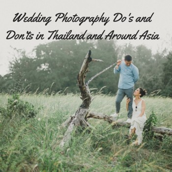 Wedding Photography Do's and Don'ts in Thailand and Around Asia